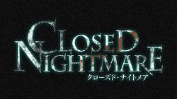 Closed Nightmare: Neues Horror Game angekündigt!